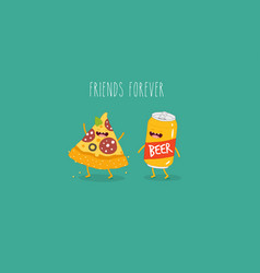 pizza and beer are friends forever vector image