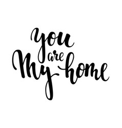 You are my home hand drawn creative calligraphy vector