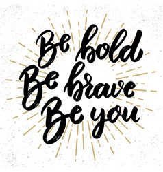 be bold be brave be you lettering phrase on vector image