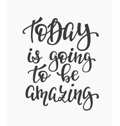 Today is Going to be Amazing quote typography vector image vector image