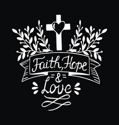 hand lettering faith hope and love on black vector image