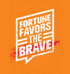 fortune favors the brave inspiring creative vector image vector image