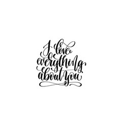 i love everything about you hand lettering vector image