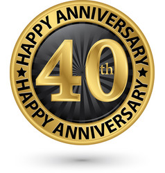 happy 40th years anniversary gold label vector image