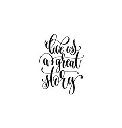 Live is a great story hand lettering inscription vector