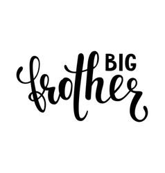 Big brother hand drawn calligraphy and brush pen vector