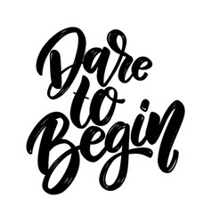 Dare to begin lettering phrase for greeting card vector