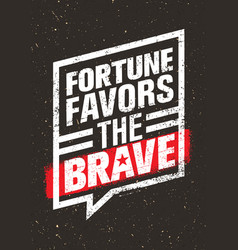 Fortune favors the brave inspiring creative vector