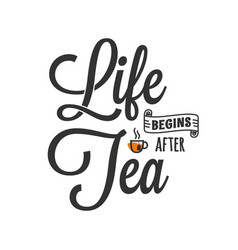 life begins after tea lettering with tea cup vector image
