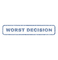 worst decision textile stamp vector image