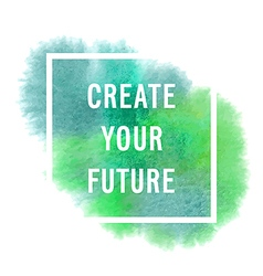 Motivation poster create your future vector image
