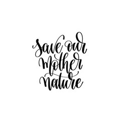 Save our mother nature handwritten lettering vector