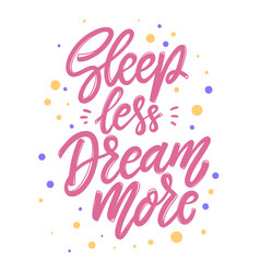 sleep less dream more lettering phrase for vector image