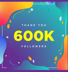 600k or 600000 followers thank you colorful vector