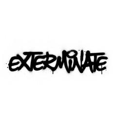 Graffiti exterminate word sprayed in black over vector