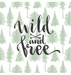 Wild and free - lettering on trees seamless vector