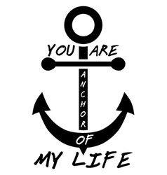 You are anchor of my life Typographical Background vector image vector image