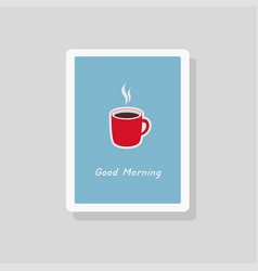 good morning greeting card with cup of coffee vector image