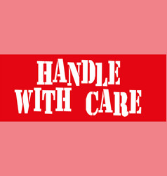 handle with care text on red vector image