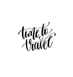 Time to travel hand written lettering inscription vector