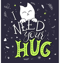 Hand drawing lettering phrase - i need your hug vector