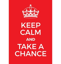 Keep calm and take a chance poster vector