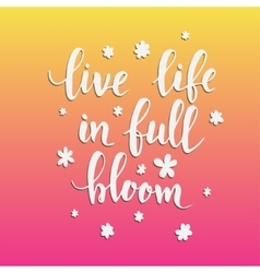 Live life in full bloom vector image vector image