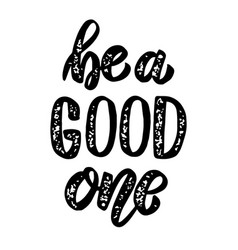 be a good one hand drawn lettering phrase design vector image