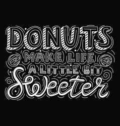 donuts make life a little bit sweeter vector image