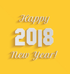 Happy new year 2018 text design on yellow vector