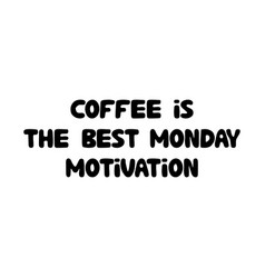 coffee is best monday motivationcute hand vector image