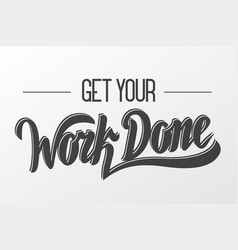 get your work done vector image