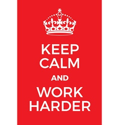 Keep Calm and Work Harder poster vector