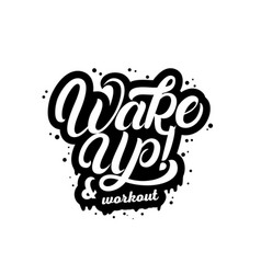 wake up and workout hand written lettering quote vector image