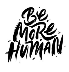 be more human hand drawn poster with quote vector image