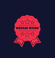 Dream work grunge badge vector