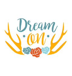 Dream on slogan ethnic boho style element hipster vector