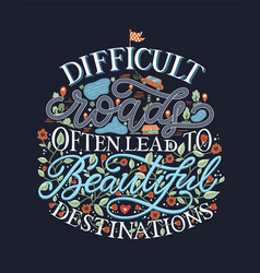 Difficult roads lead to beautiful destinations vector