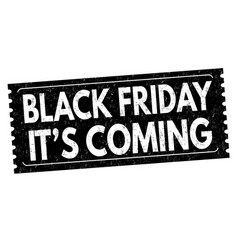 black friday its coming grunge rubber stamp vector image vector image