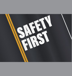 Safety first text written on highway yellow vector