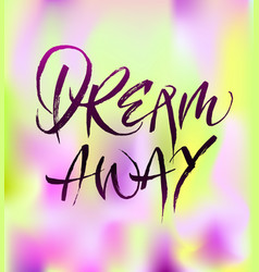 dream away calligraphy vector image
