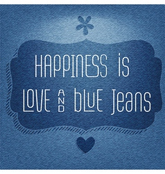 Happiness is love and blue jeans Quote Typographic vector image