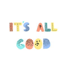 Its all good - fun hand drawn nursery poster vector