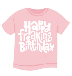 irreverent birthday t shirt with hand drawn vector image