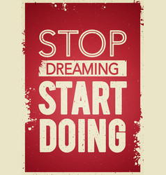 stop dreaming start doing motivation quote vector image