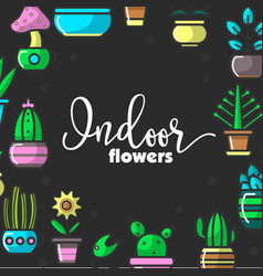 Indoor flowers and house plants of home decorative vector