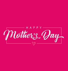 happy mothers day calligraphy banner vector image
