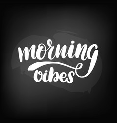 Blackboard lettering morning vibes vector