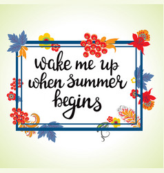 Wake me up when summer begins decorative hand vector