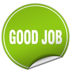 Good job round green sticker isolated on white vector